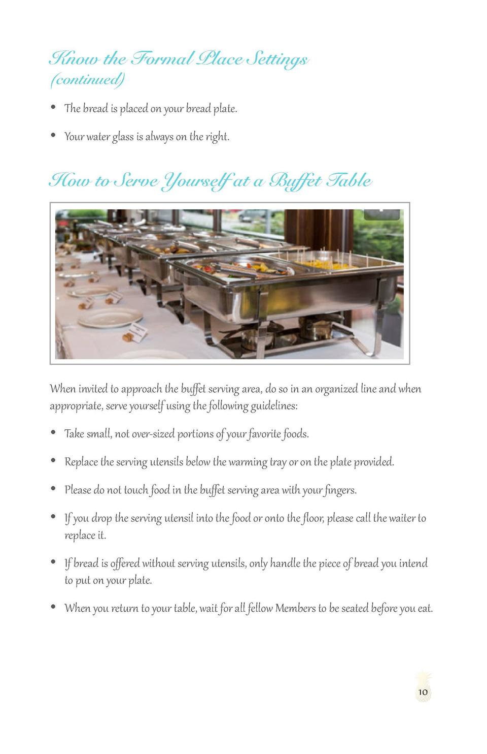 Know the Formal Place Settings  continued        The bread is placed on your bread plate.      Your water glass is always ...