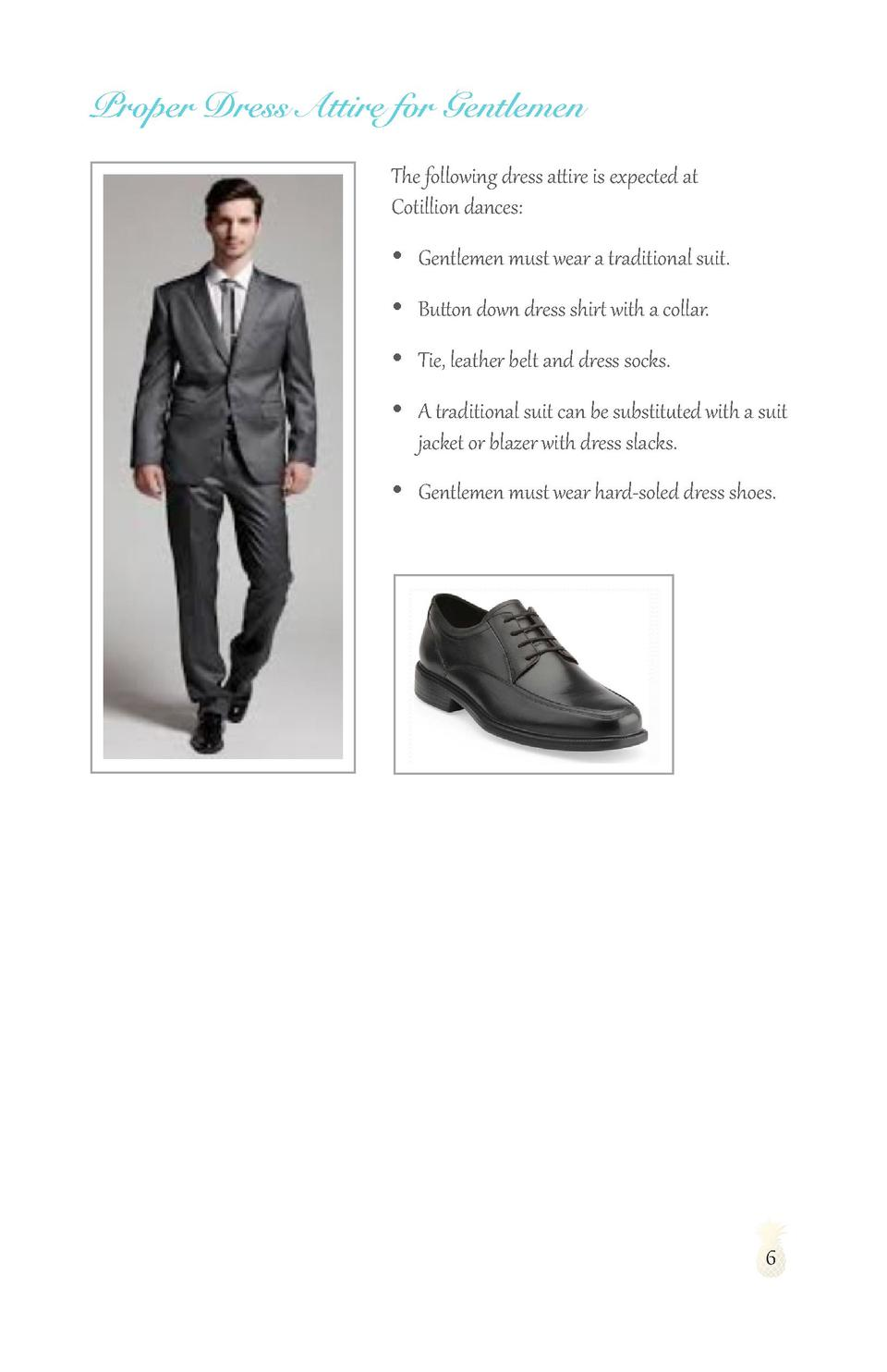 Proper Dress Attire for Gentlemen The following dress attire is expected at Cotillion dances       Gentlemen must wear a t...
